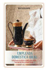 Empleada doméstica ideal. Tips para elegir y consejos para triunfar en la profesión