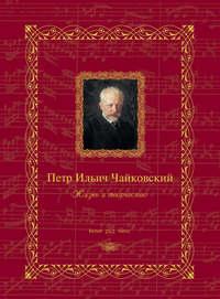Петр Ильич Чайковский. Жизнь и творчество