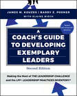 A Coach\'s Guide to Developing Exemplary Leaders. Making the Most of The Leadership Challenge and the Leadership Practices Inventory (LPI)