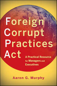 Foreign Corrupt Practices Act. A Practical Resource for Managers and Executives
