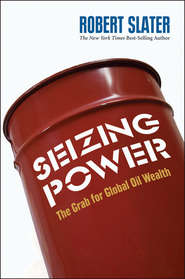 Seizing Power. The Grab for Global Oil Wealth