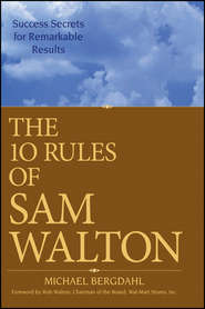The 10 Rules of Sam Walton. Success Secrets for Remarkable Results